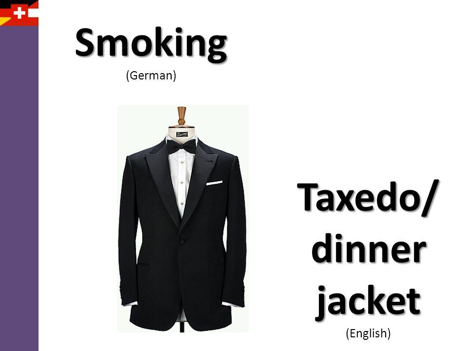 Smoking (German) Taxedo/ dinner jacket (English)