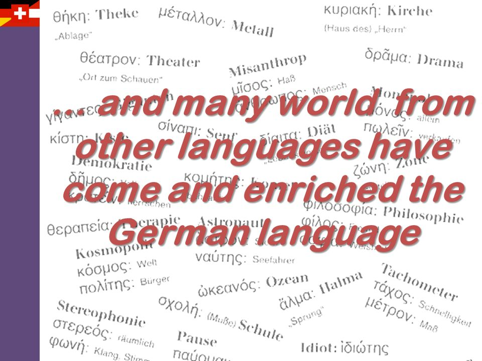 … and many world from other languages have come and enriched the German language