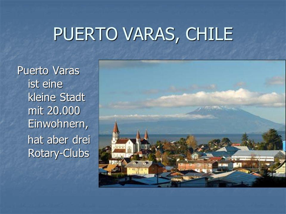 PUERTO VARAS, CHILE Puerto Varas ist eine kleine Stadt mit 20.000 Einwohnern, hat aber drei Rotary-Clubs hat aber drei Rotary-Clubs