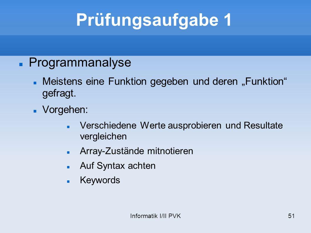 Informatik I/II PVK51 Prüfungsaufgabe 1 Programmanalyse Meistens eine Funktion gegeben und deren Funktion gefragt.