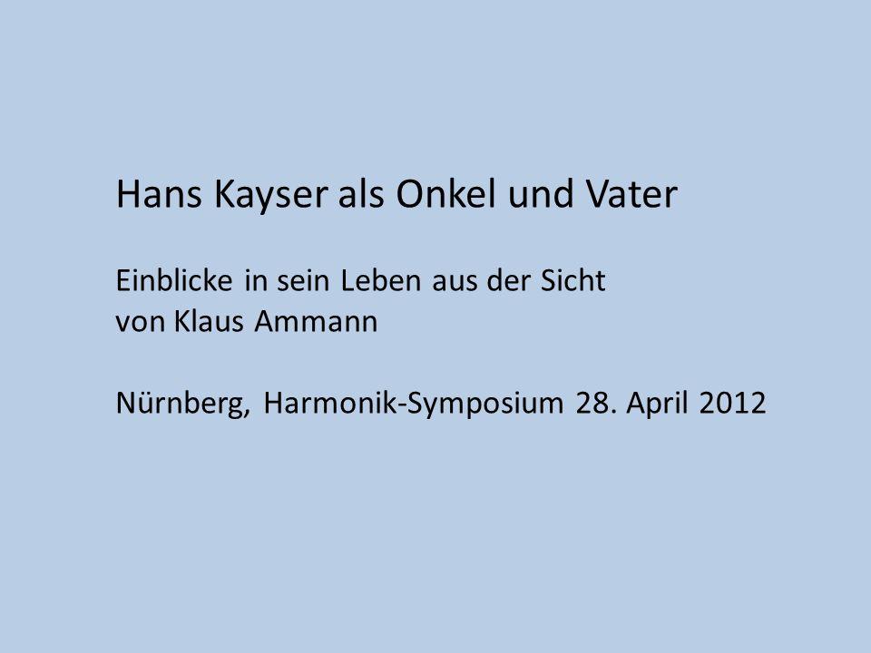Hans Kayser als Onkel und Vater Einblicke in sein Leben aus der Sicht von Klaus Ammann Nürnberg, Harmonik-Symposium 28. April 2012