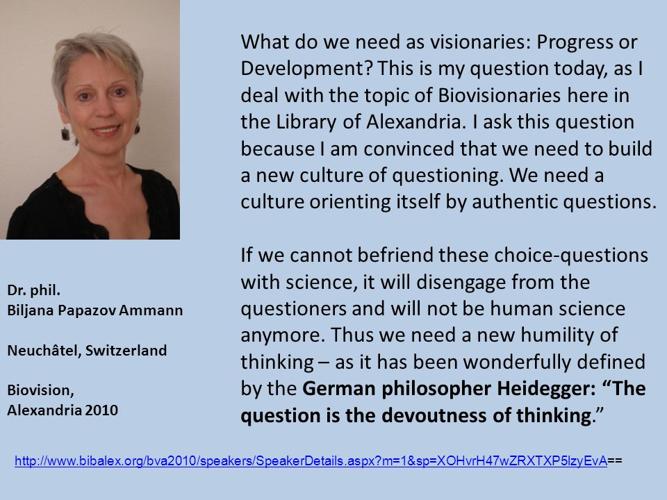 What do we need as visionaries: Progress or Development? This is my question today, as I deal with the topic of Biovisionaries here in the Library of