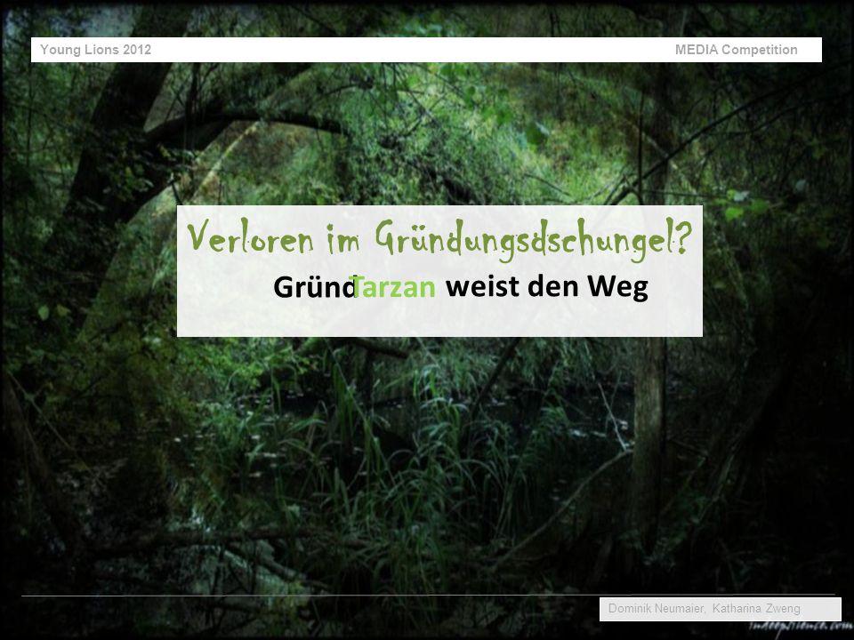 Young Lions 2012 MEDIA Competition Dominik Neumaier, Katharina Zweng Verloren im Gründungsdschungel? weist den Weg Gründ Tarzan
