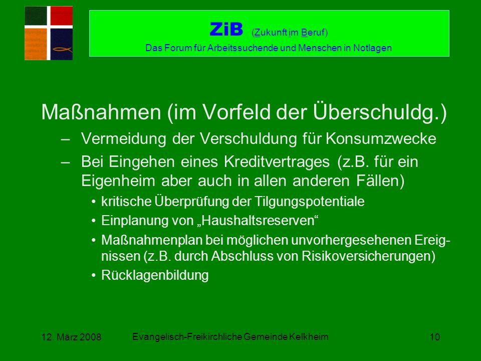 Evangelisch-Freikirchliche Gemeinde Kelkheim 12. März 200810 Maßnahmen (im Vorfeld der Überschuldg.) –Vermeidung der Verschuldung für Konsumzwecke –Be