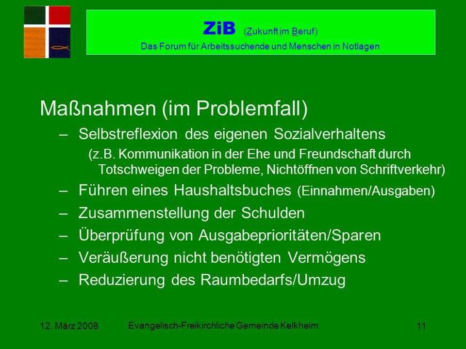 Evangelisch-Freikirchliche Gemeinde Kelkheim 12. März 200811 Maßnahmen (im Problemfall) –Selbstreflexion des eigenen Sozialverhaltens (z.B. Kommunikat