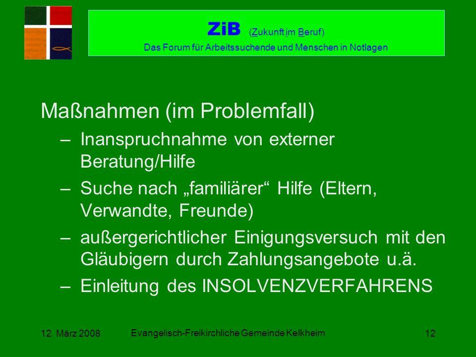 Evangelisch-Freikirchliche Gemeinde Kelkheim 12. März 200812 Maßnahmen (im Problemfall) –Inanspruchnahme von externer Beratung/Hilfe –Suche nach famil