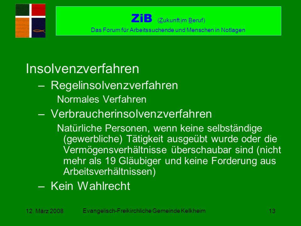 Evangelisch-Freikirchliche Gemeinde Kelkheim 12. März 200813 Insolvenzverfahren –Regelinsolvenzverfahren Normales Verfahren –Verbraucherinsolvenzverfa