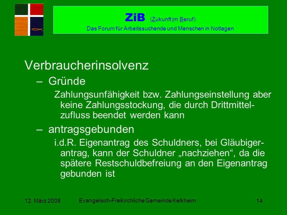 Evangelisch-Freikirchliche Gemeinde Kelkheim 12. März 200814 Verbraucherinsolvenz –Gründe Zahlungsunfähigkeit bzw. Zahlungseinstellung aber keine Zahl