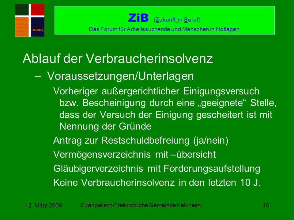 Evangelisch-Freikirchliche Gemeinde Kelkheim 12. März 200815 Ablauf der Verbraucherinsolvenz –Voraussetzungen/Unterlagen Vorheriger außergerichtlicher