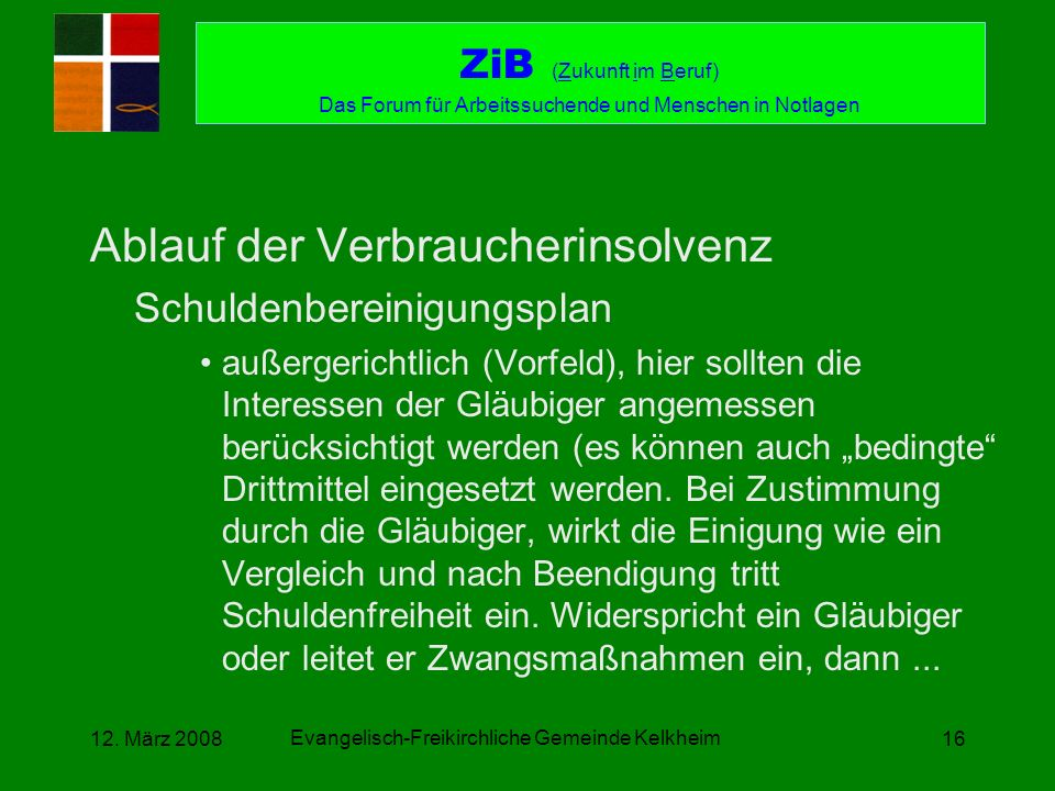 Evangelisch-Freikirchliche Gemeinde Kelkheim 12. März 200816 Ablauf der Verbraucherinsolvenz Schuldenbereinigungsplan außergerichtlich (Vorfeld), hier
