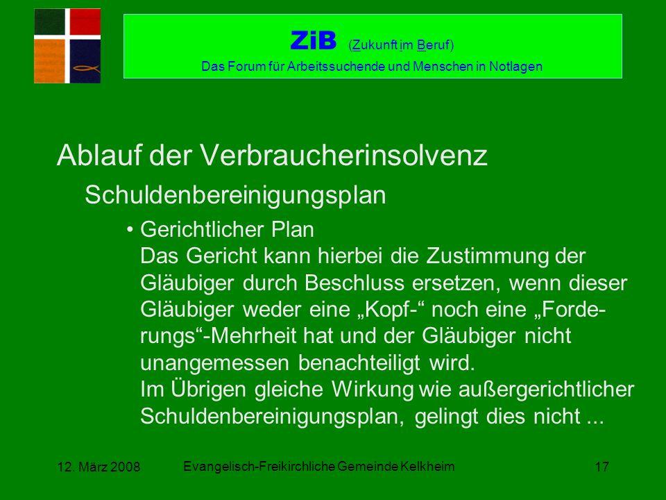 Evangelisch-Freikirchliche Gemeinde Kelkheim 12. März 200817 Ablauf der Verbraucherinsolvenz Schuldenbereinigungsplan Gerichtlicher Plan Das Gericht k