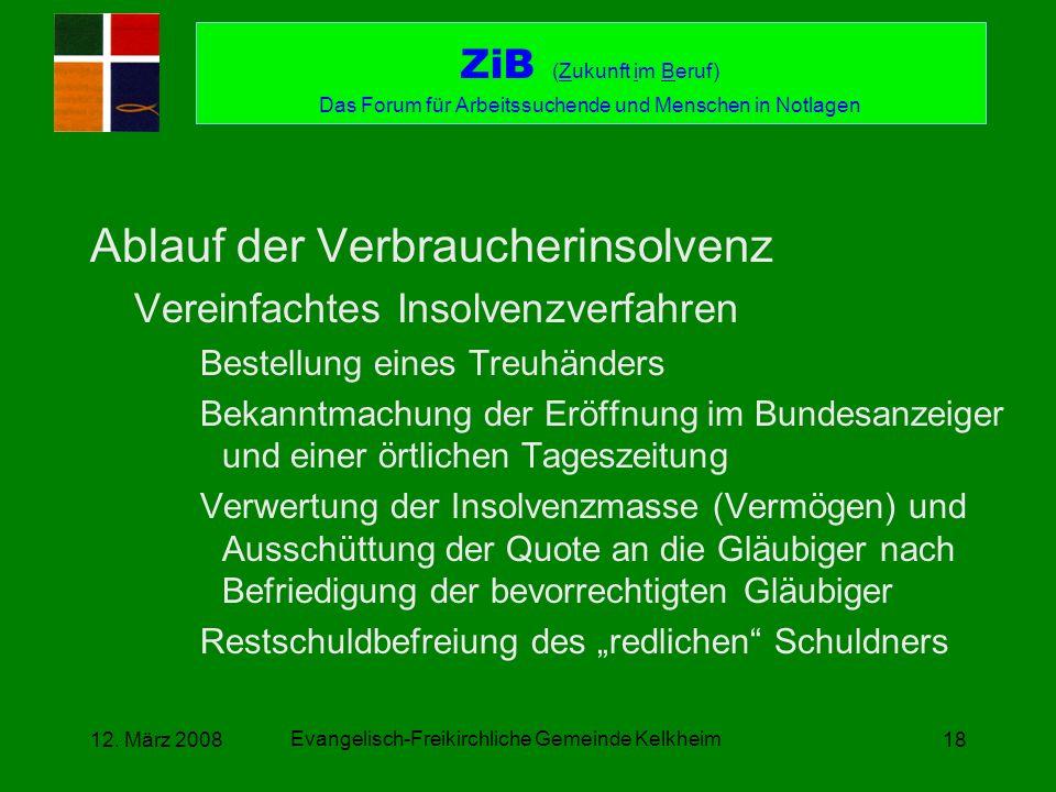Evangelisch-Freikirchliche Gemeinde Kelkheim 12. März 200818 Ablauf der Verbraucherinsolvenz Vereinfachtes Insolvenzverfahren Bestellung eines Treuhän