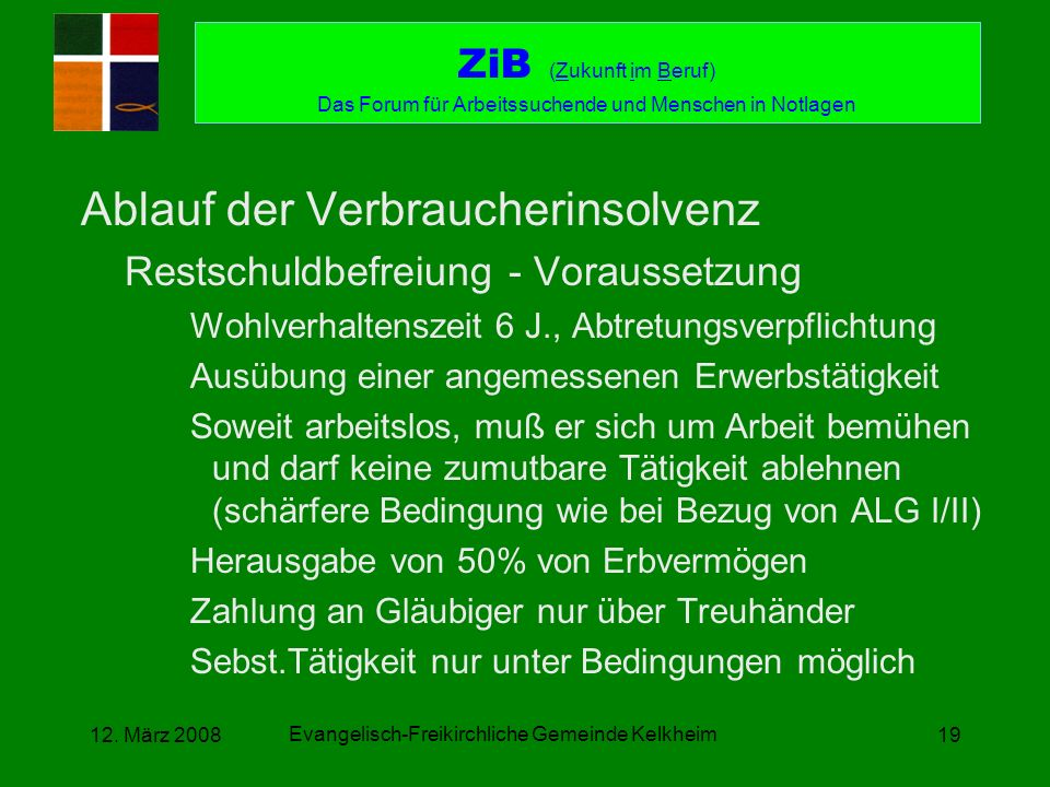 Evangelisch-Freikirchliche Gemeinde Kelkheim 12. März 200819 Ablauf der Verbraucherinsolvenz Restschuldbefreiung - Voraussetzung Wohlverhaltenszeit 6
