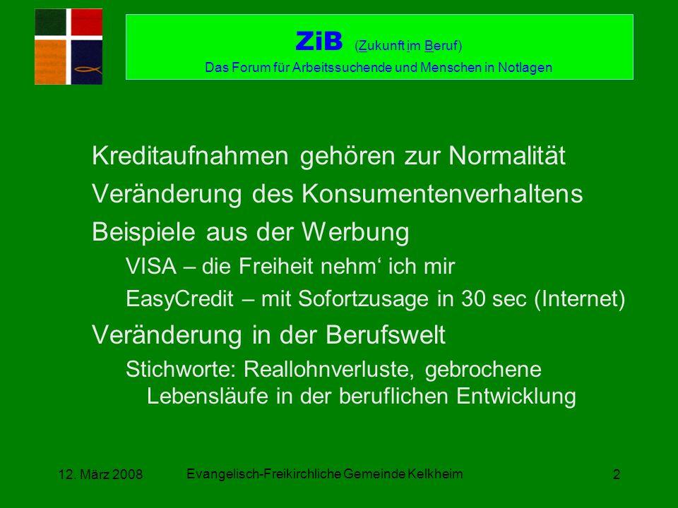 Evangelisch-Freikirchliche Gemeinde Kelkheim 12. März 20082 Kreditaufnahmen gehören zur Normalität Veränderung des Konsumentenverhaltens Beispiele aus