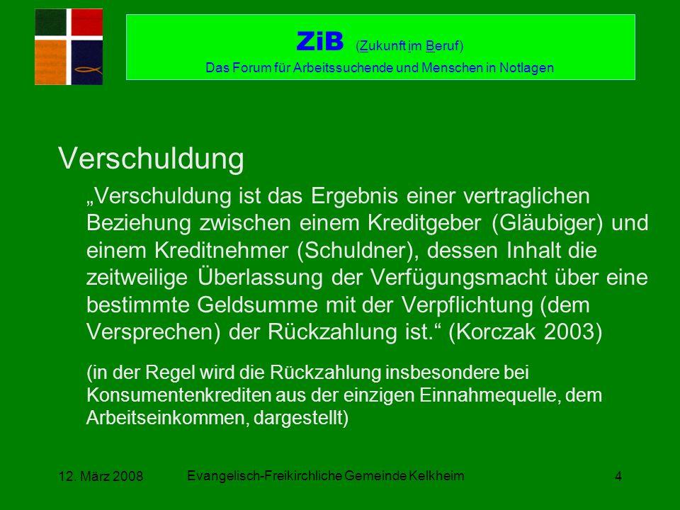 Evangelisch-Freikirchliche Gemeinde Kelkheim 12. März 20084 Verschuldung Verschuldung ist das Ergebnis einer vertraglichen Beziehung zwischen einem Kr