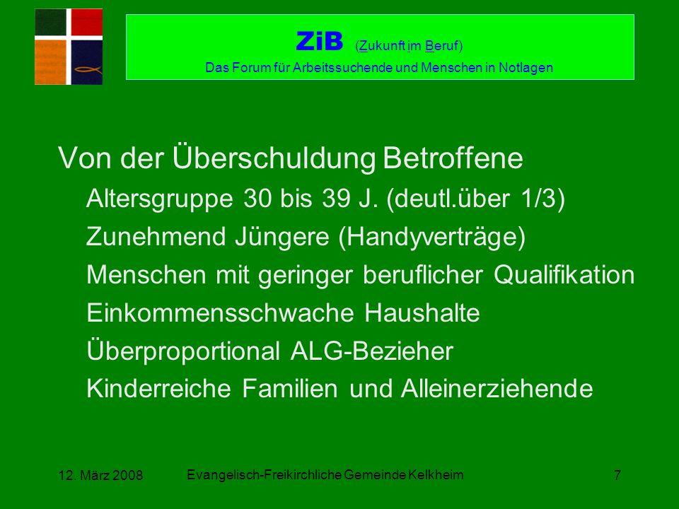 Evangelisch-Freikirchliche Gemeinde Kelkheim 12. März 20087 Von der Überschuldung Betroffene Altersgruppe 30 bis 39 J. (deutl.über 1/3) Zunehmend Jüng