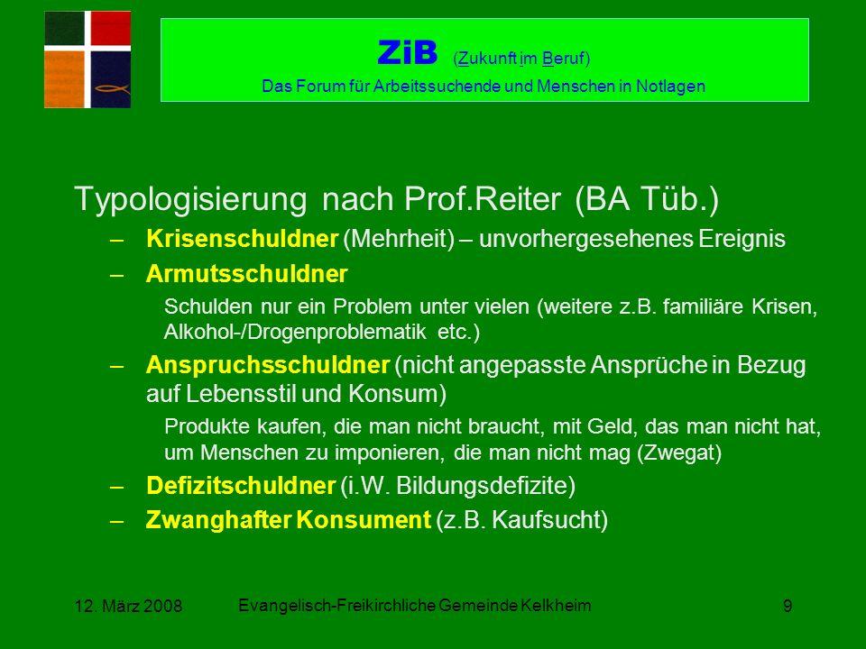 Evangelisch-Freikirchliche Gemeinde Kelkheim 12. März 20089 Typologisierung nach Prof.Reiter (BA Tüb.) –Krisenschuldner (Mehrheit) – unvorhergesehenes
