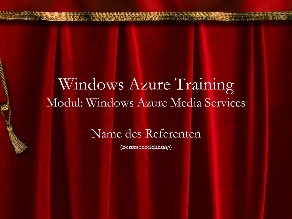 Windows Azure Training Modul: Windows Azure Media Services Name des Referenten (Berufsbezeichnung)