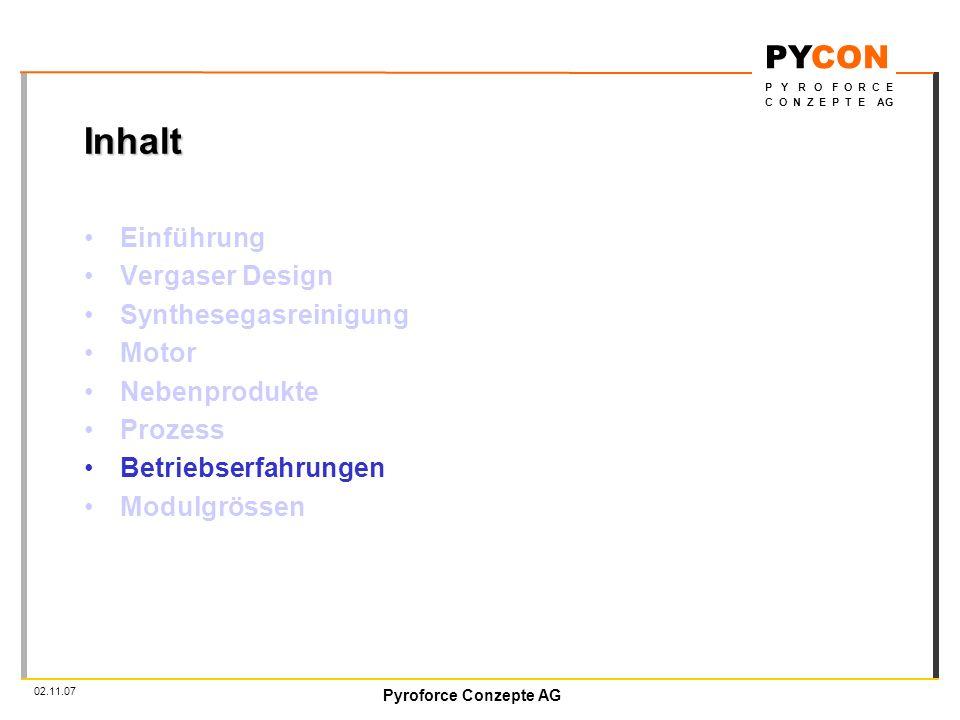 Pyroforce Conzepte AG PYCON P Y R O F O R C E C O N Z E P T E AG 02.11.07 Inhalt Einführung Vergaser Design Synthesegasreinigung Motor Nebenprodukte Prozess Betriebserfahrungen Modulgrössen