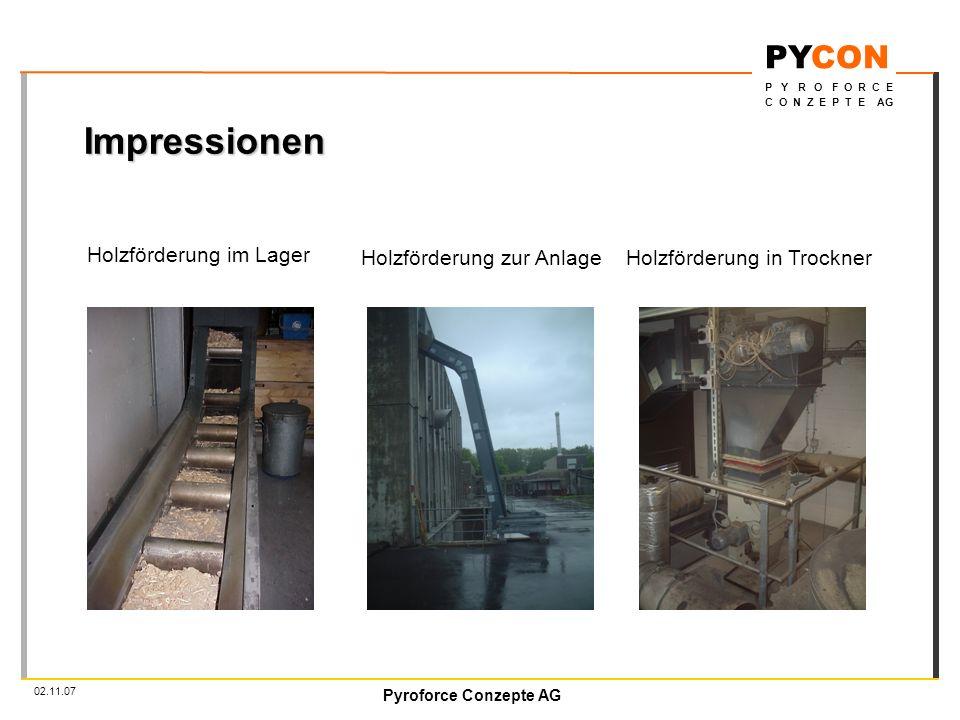 Pyroforce Conzepte AG PYCON P Y R O F O R C E C O N Z E P T E AG 02.11.07 Impressionen Holzförderung im Lager Holzförderung zur AnlageHolzförderung in Trockner
