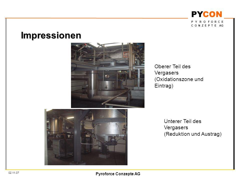 Pyroforce Conzepte AG PYCON P Y R O F O R C E C O N Z E P T E AG 02.11.07 Impressionen Unterer Teil des Vergasers (Reduktion und Austrag) Oberer Teil des Vergasers (Oxidationszone und Eintrag)