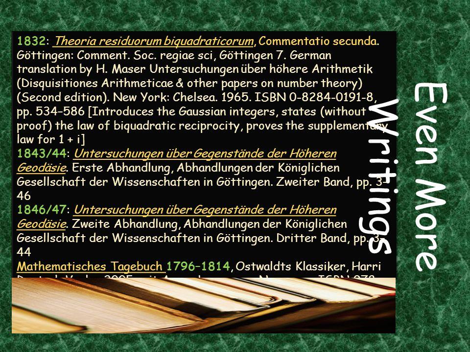 More Writings 1812: Disquisitiones Generales Circa Seriem Infinitam 1818: Theorematis fundamentallis in doctrina de residuis quadraticis demonstrationes et amplicationes novae.