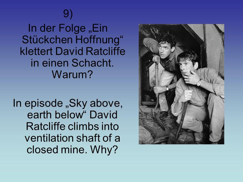 9) In der Folge Ein Stückchen Hoffnung klettert David Ratcliffe in einen Schacht.