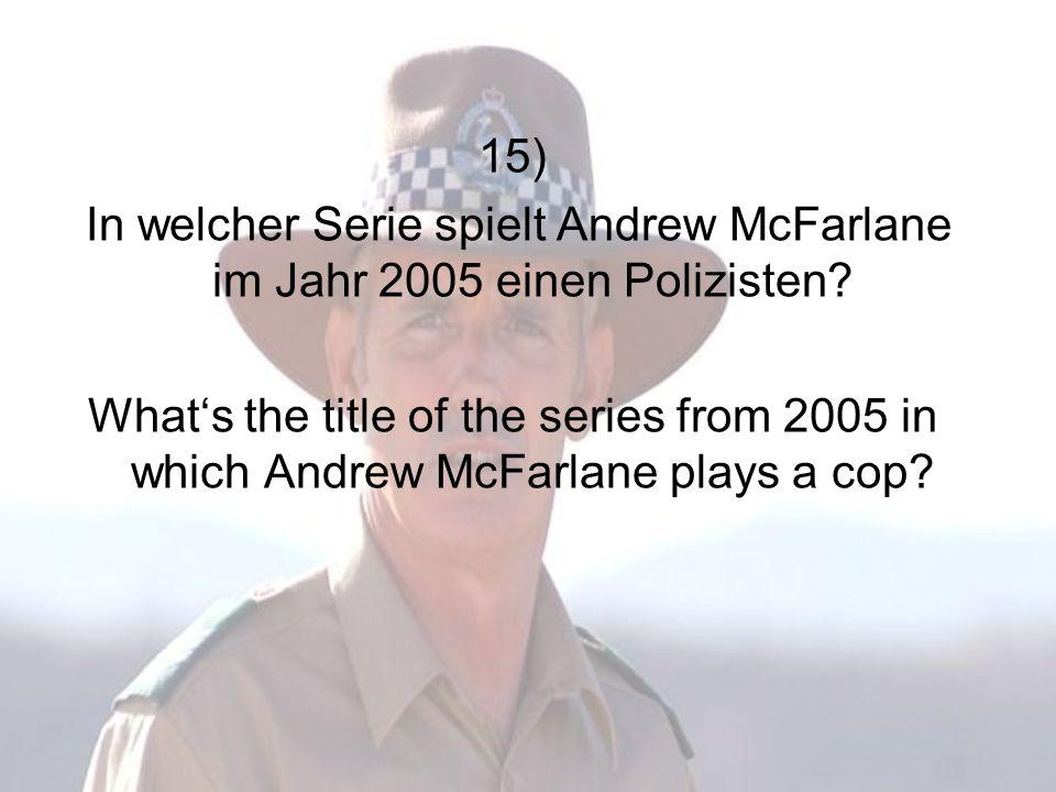 15) In welcher Serie spielt Andrew McFarlane im Jahr 2005 einen Polizisten.