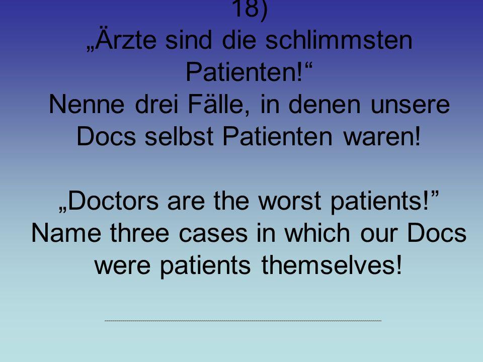 18) Ärzte sind die schlimmsten Patienten.