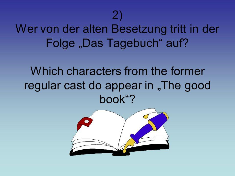 2) Wer von der alten Besetzung tritt in der Folge Das Tagebuch auf.