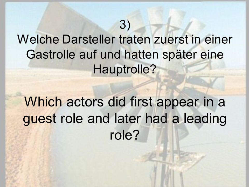 3) Welche Darsteller traten zuerst in einer Gastrolle auf und hatten später eine Hauptrolle.