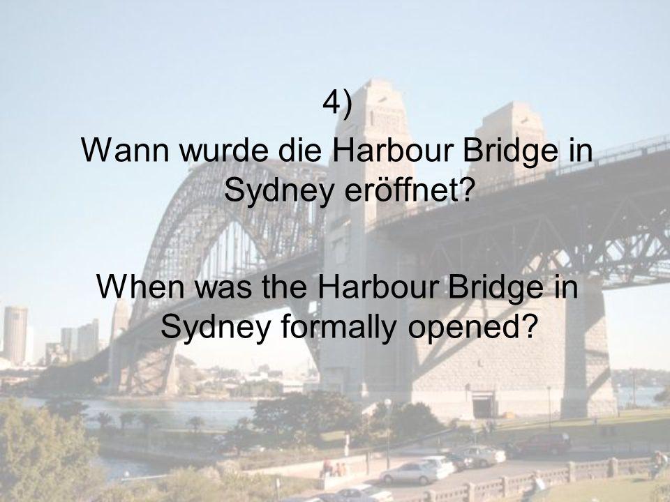 4) Wann wurde die Harbour Bridge in Sydney eröffnet.