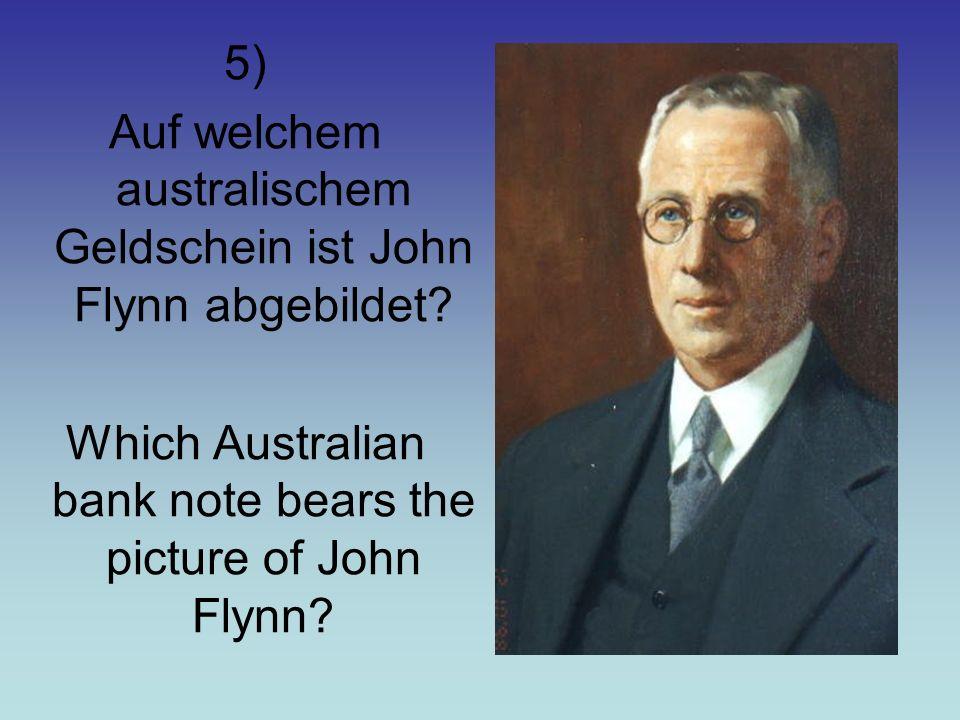 5) Auf welchem australischem Geldschein ist John Flynn abgebildet.