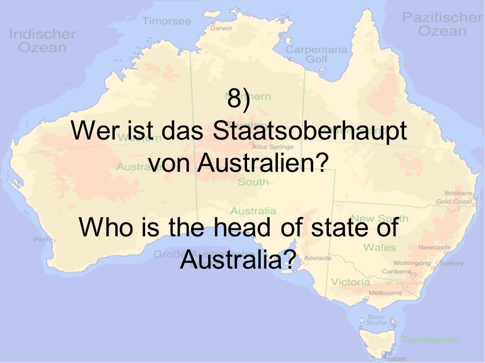 8) Wer ist das Staatsoberhaupt von Australien Who is the head of state of Australia