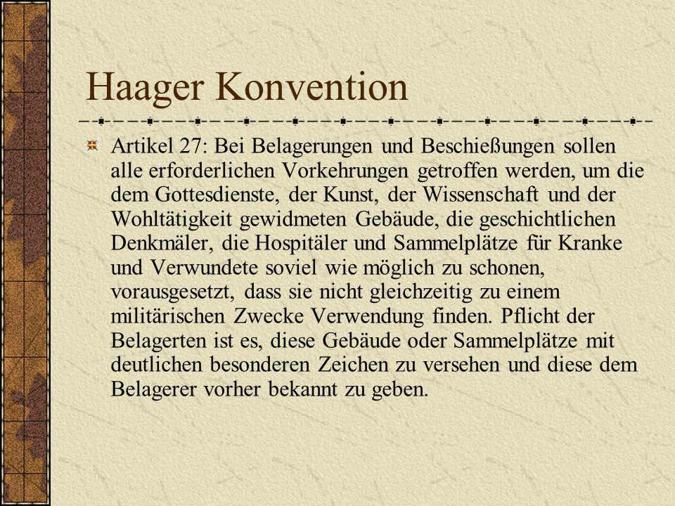 Haager Konvention Artikel 27: Bei Belagerungen und Beschießungen sollen alle erforderlichen Vorkehrungen getroffen werden, um die dem Gottesdienste, d