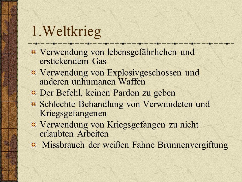 1.Weltkrieg Verwendung von lebensgefährlichen und erstickendem Gas Verwendung von Explosivgeschossen und anderen unhumanen Waffen Der Befehl, keinen P