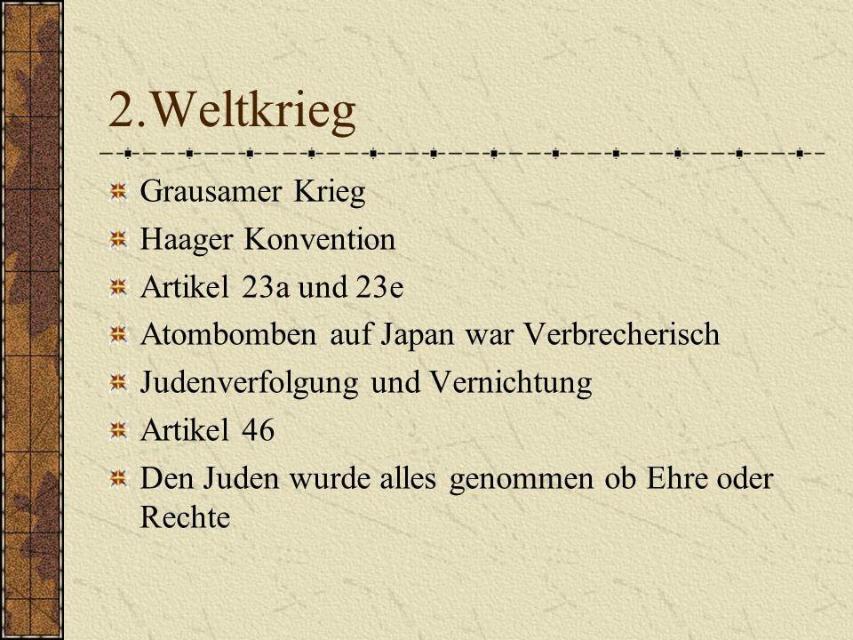 2.Weltkrieg Grausamer Krieg Haager Konvention Artikel 23a und 23e Atombomben auf Japan war Verbrecherisch Judenverfolgung und Vernichtung Artikel 46 D