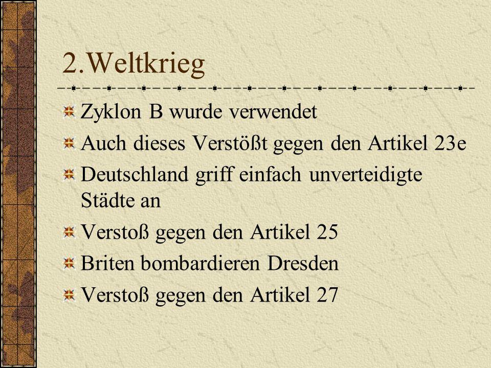 2.Weltkrieg Zyklon B wurde verwendet Auch dieses Verstößt gegen den Artikel 23e Deutschland griff einfach unverteidigte Städte an Verstoß gegen den Ar