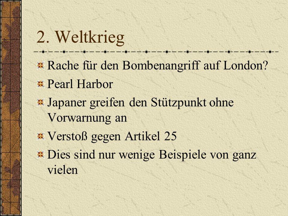 2. Weltkrieg Rache für den Bombenangriff auf London? Pearl Harbor Japaner greifen den Stützpunkt ohne Vorwarnung an Verstoß gegen Artikel 25 Dies sind