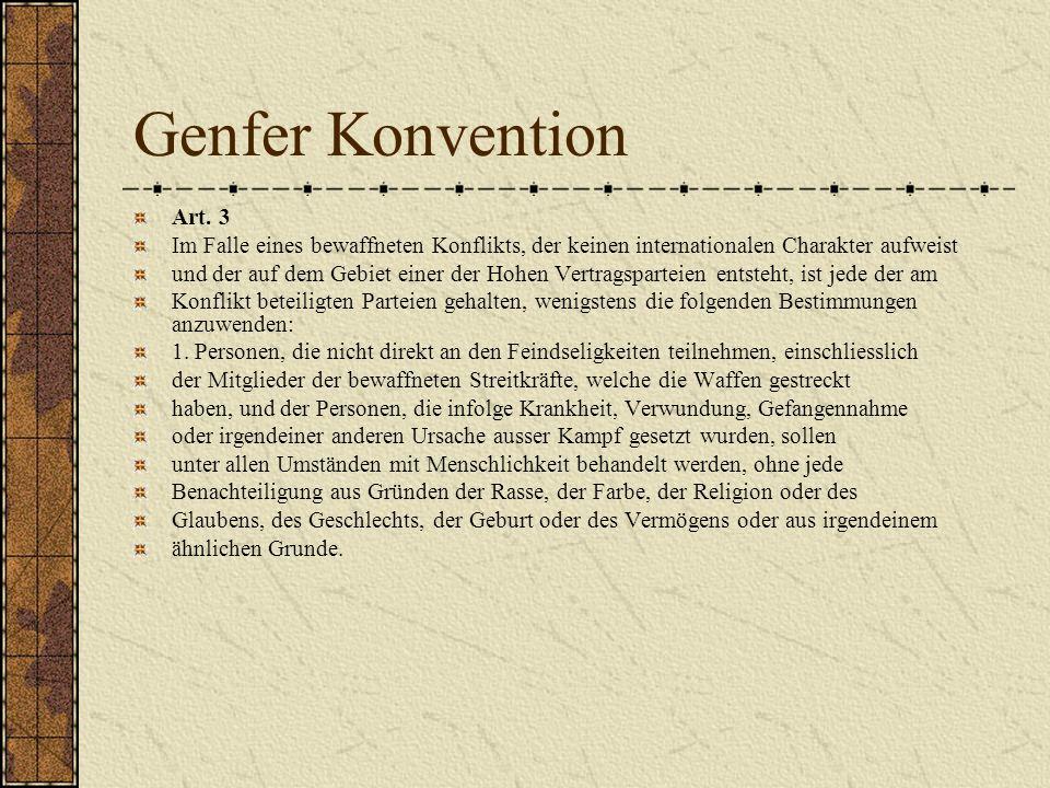 Genfer Konvention Art. 3 Im Falle eines bewaffneten Konflikts, der keinen internationalen Charakter aufweist und der auf dem Gebiet einer der Hohen Ve