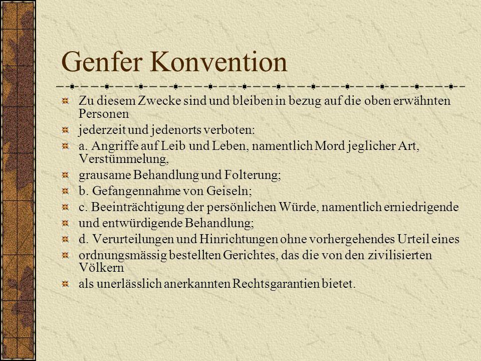 Genfer Konvention Zu diesem Zwecke sind und bleiben in bezug auf die oben erwähnten Personen jederzeit und jedenorts verboten: a. Angriffe auf Leib un
