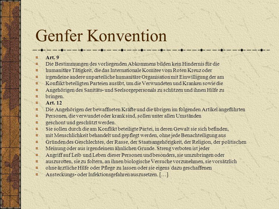 Genfer Konvention Art. 9 Die Bestimmungen des vorliegenden Abkommens bilden kein Hindernis für die humanitäre Tätigkeit, die das Internationale Komite