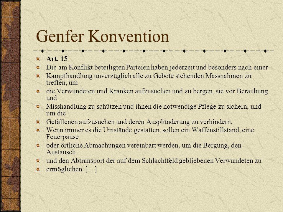 Genfer Konvention Art. 15 Die am Konflikt beteiligten Parteien haben jederzeit und besonders nach einer Kampfhandlung unverzüglich alle zu Gebote steh