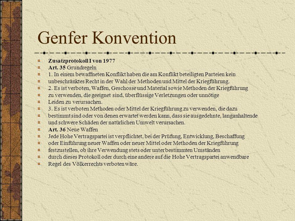 Genfer Konvention Zusatzprotokoll I von 1977 Art. 35 Grundregeln 1. In einem bewaffneten Konflikt haben die am Konflikt beteiligten Parteien kein unbe