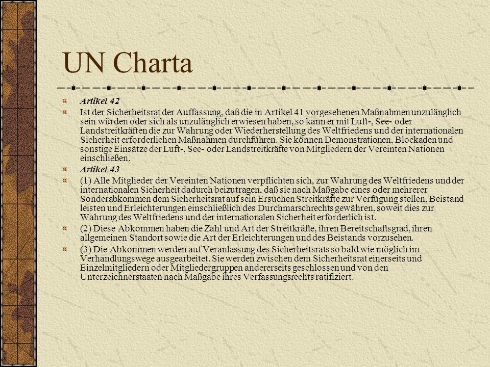 UN Charta Artikel 42 Ist der Sicherheitsrat der Auffassung, daß die in Artikel 41 vorgesehenen Maßnahmen unzulänglich sein würden oder sich als unzulä
