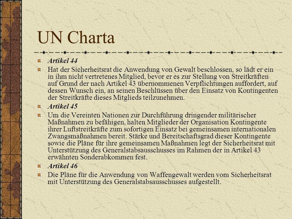 UN Charta Artikel 44 Hat der Sicherheitsrat die Anwendung von Gewalt beschlossen, so lädt er ein in ihm nicht vertretenes Mitglied, bevor er es zur St