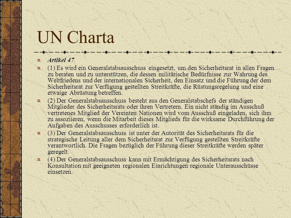 UN Charta Artikel 47 (1) Es wird ein Generalstabsausschuss eingesetzt, um den Sicherheitsrat in allen Fragen zu beraten und zu unterstützen, die desse