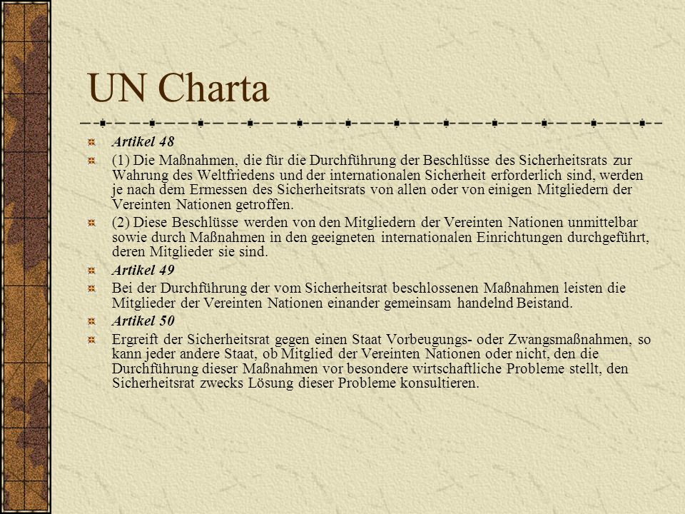 UN Charta Artikel 48 (1) Die Maßnahmen, die für die Durchführung der Beschlüsse des Sicherheitsrats zur Wahrung des Weltfriedens und der international