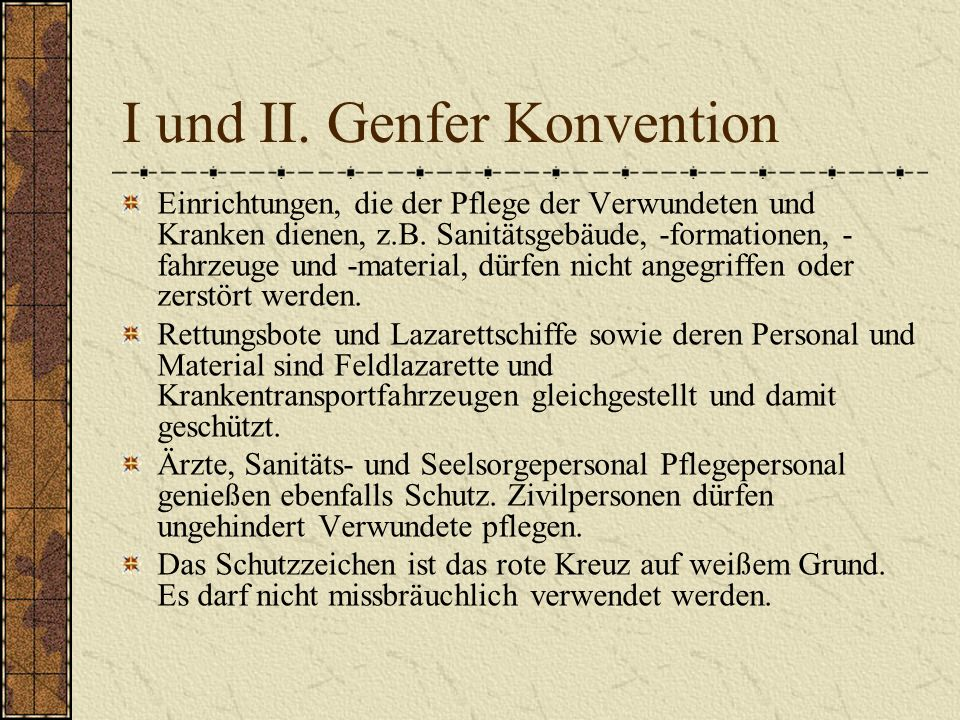I und II. Genfer Konvention Einrichtungen, die der Pflege der Verwundeten und Kranken dienen, z.B. Sanitätsgebäude, -formationen, - fahrzeuge und -mat
