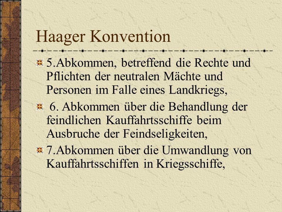 Haager Konvention 5.Abkommen, betreffend die Rechte und Pflichten der neutralen Mächte und Personen im Falle eines Landkriegs, 6. Abkommen über die Be